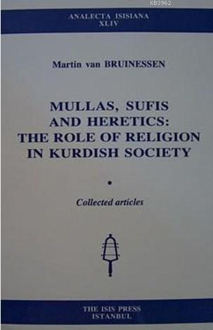 Mullas Sufis and Heretics; The Role of Religion in Kurdish Society