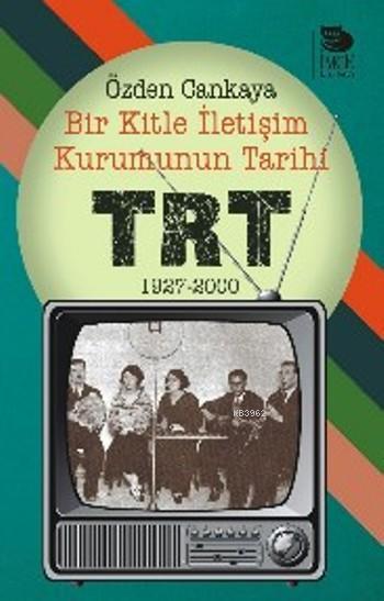 Bir Kitle İletişim Kurumunun Tarihi: TRT 1927-2000