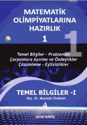 Matematik Olimpiyatlarına Hazırlık - 1; Temel Bilgiler-1(Güncellenmiş Yeni Baskı)