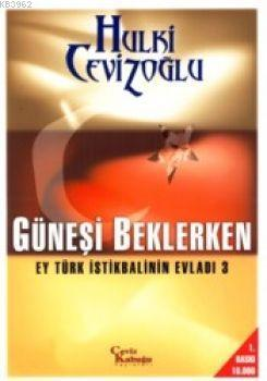 Güneşi Beklerken - Ey Türk İstikbalinin Evladı 3