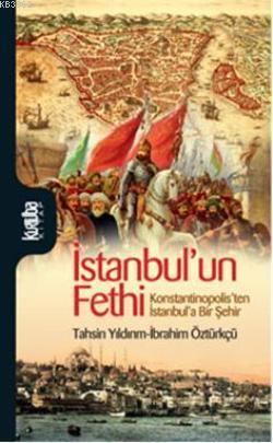 İstanbul'un Fethi; Konstantinopolis'ten İstanbul'a Bir Şehir