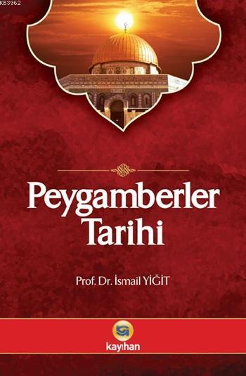 Peygamberler Tarihi; Kur'ân-ı Kerim ve Hadis Kaynaklarına Göre