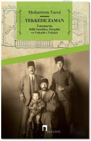 Tekkede Zaman; Üsküdar'da Rifai Sandıkçı Dergahı ve Vukuat-ı Tekaya