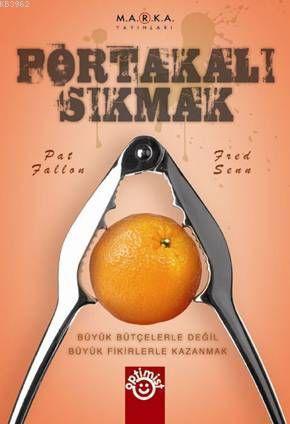 Portakalı Sıkmak; Büyük Bütçelerle Değil Büyük Fikirlerle Kazanmak
