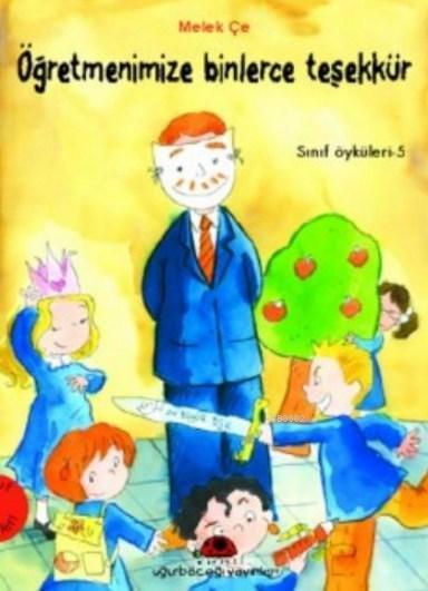 Sınıf Öyküleri 5 - Öğretmenimize Binlerce Teşekkür