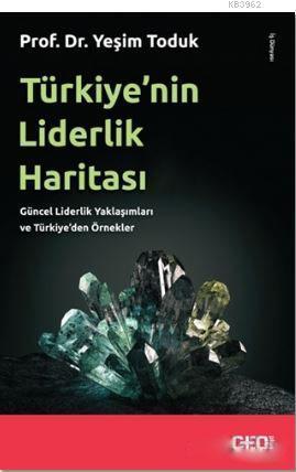 Türkiye'nin Liderlik Haritası; Güncel Liderlik Yaklaşımları ve Türkiye'den Örnekler