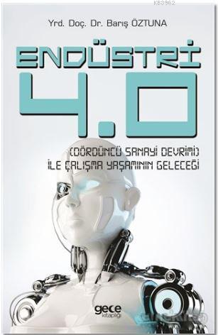 Endüstri 4.0 - Dördüncü Sanayi Devrimi - İle Çalışma Yaşamının Geleceği