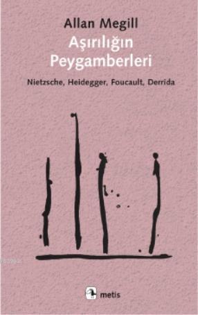 Aşırılığın Peygamberleri; Nietzsche, Heidegger, Foucault, Derrida