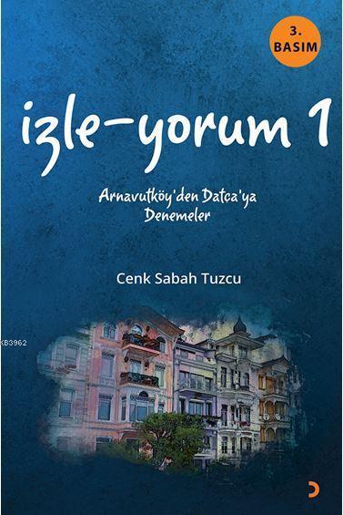 İzle-Yorum; Arnavutköy'den Datça'ya Denemeler