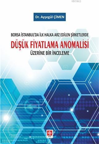 Borsa İstanbul'da İlk Halka Arz Edilen Şirketlerde Düşük Fiyatlama; Anomalisi Üzerine Bir İnceleme