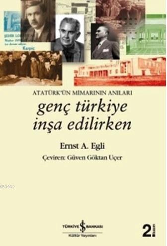 Genç Türkiye İnşa Edilirken; Atatürk'ün Mimarının Anıları
