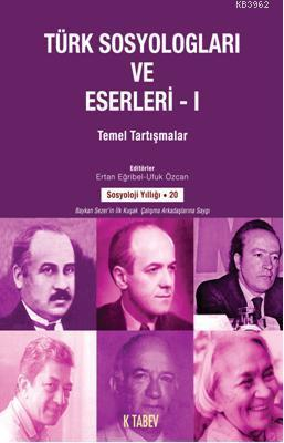 Türk Sosyologları ve Eserleri 1; Temel Tartışmalar