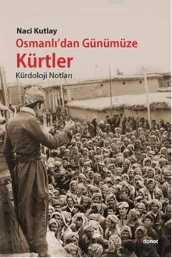 Osmanlı'dan Günümüze Kürtler; Kürdoloji Notlar