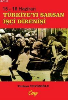 15 - 16 Haziran Türkiye'yi Sarsan İşçi Direnişi