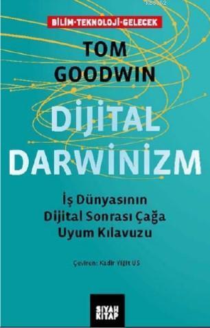 Dijital Darwinizm; Iş Dünyasının Dijital Sonrası Çağa Uyum Kılavuzu