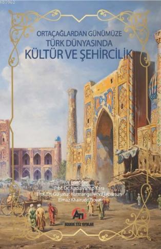 Orta Çağlardan Günümüze Türk Dünyasında Kültür ve Şehircilik ; Uluslararası Lisansüstü Öğrencileri Çalıştayı
