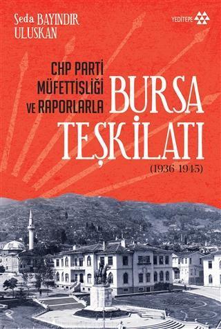 CHP Parti Müfettişliği ve Raporlarla Bursa Teşkilatı