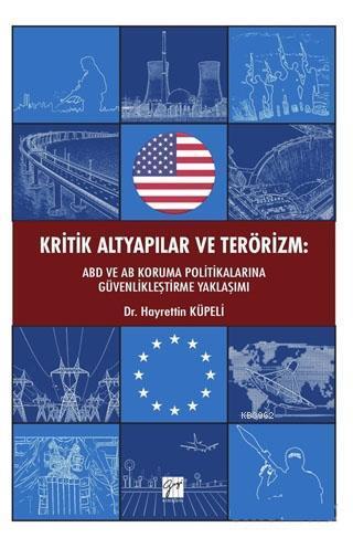 Kritik Altyapılar ve Terörizm; ABD ve AB Koruma Politikalarına Güvenlikleştirme Yaklaşımı