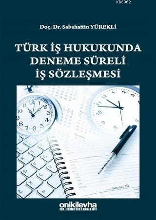 Türk İş Hukukunda Deneme Süreli İş Sözleşmesi