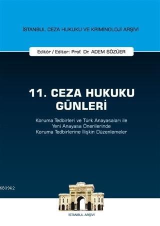 11. Ceza Hukuku Günleri; Koruma Tedbirleri ve Türk Anayasaları ile Yeni Anayasa Önerilerinde Koruma Tedbirler