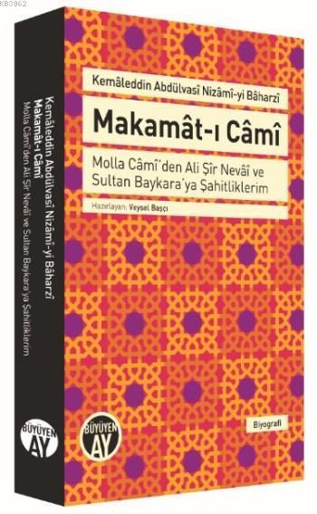 Makamat-ı Cami; Molla Cami'den Ali Şir Nevai ve Sultan Baykara'ya Şahitliklerim