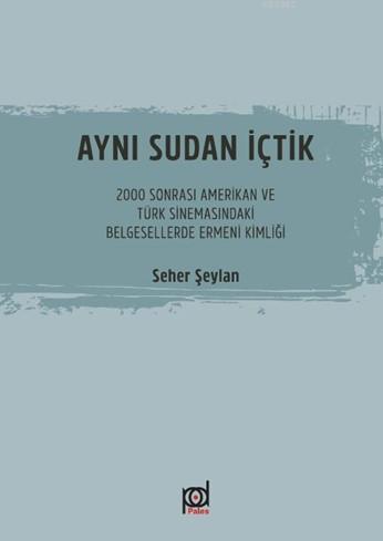 Aynı Sudan İçtik; 2000 Sonrası Amerikan ve Türk Sinemasındaki Belgesellerde Ermeni Kimliği