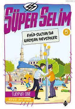 Süper Selim 5; Eyüp Sultan'da Karışan Mevsimler