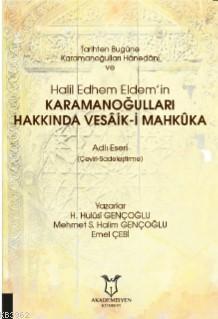Tarihten Bugüne Karamanoğulları Hânedânı ve Halil Edhem Eldem'in; Karamanoğulları Hakkında Vesâik-i Mahkûka Adlı Eseri (Çeviri-Sadeleştirme)