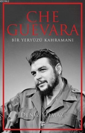 Che Guevara; Bir Yeryüzü Kahramanı