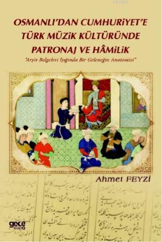 Osmanlı'dan Cumhuriyet'e Türk Müzik Kültüründe Patronaj Ve Hamilik;