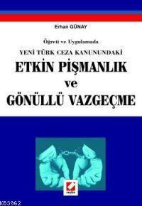 Öğreti ve Uygulamada Yeni Türk Ceza Kanunundaki Etkin Pişmanlık ve Gönüllü Vazgeçme