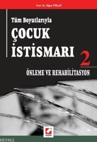 Tüm Boyutlarıyla Çocuk İstismarı 2; Önleme ve Rehabilitasyon