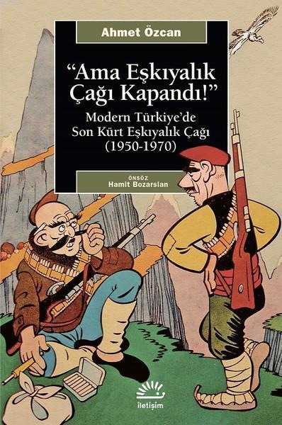 Ama Eşkıyalık Çağı Kapandı; Modern Türkiye'de Son Kürt Eşkiyalık Çağı (1950 - 1970)