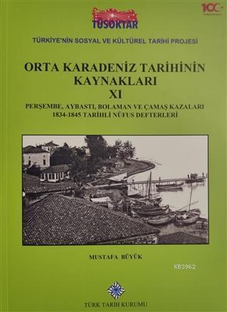 Orta Karadeniz Tarihinin Kaynakları 11 Perşembe, Aybastı, Bolaman ve Çamaş Kazaları 1834-1845 Tarihli Nüfus Defterleri