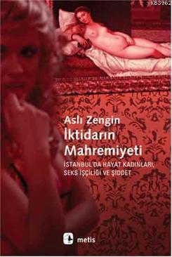 İktidarın Mahremiyeti; İstanbul'da Hayat Kadınları, Seks İşçiliği ve Şiddet