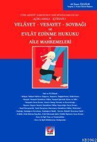 Velayet - Vesayet - Soybağı ve Evlat Edinme Hukuku; Türk Medeni Kanununun Yeni Düzenlemeleri ile Açıklamalı İçtihatlı