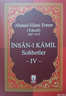 İnsân-ı Kâmil Sohbetler IV; Ahmed Hilmi Ertem (Tokadi)