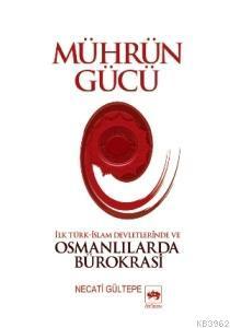 Mührün Gücü; İlk Türk-İslam Devletlerinde ve Osmanlılarda Bürokrasi