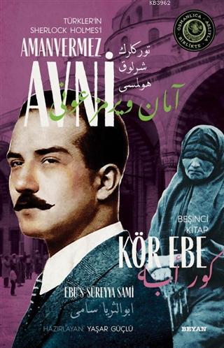 Kör Ebe - Türkler'in Sherlock Holmes'i Amanvermez Avni 5; Bir Osmanlı Polisiyesi (Osmanlıca Aslıyla Birlikte)