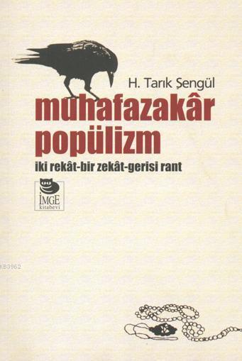 Muhafazakâr Popülizm -  İki Rekât-Bir Zekât-Gerisi Rant