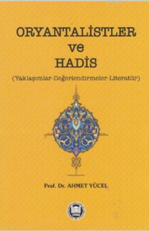 Oryantalistler ve Hadis; Yaklaşımlar - Değerlendirmeler - Literatür