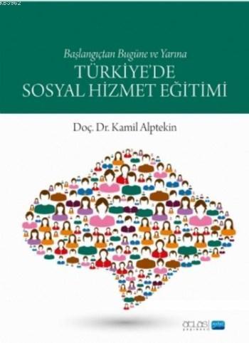 Türkiye'de Sosyal Hizmet Eğitimi; Başlangıçtan Bugüne ve Yarına