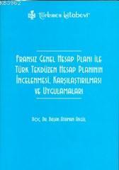 Fransız Genel Hesap Planı ile Türk Tekdüzen Hesap Planının; İncelenmesi, Karşılaştırılması ve Uygulamaları