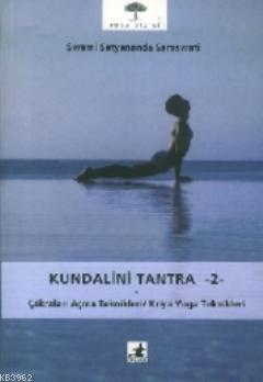 Kundalini Tantra 2; Çakraları Açma Teknikleri / Kriya Yoga Teknikleri