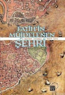 Fatihin Müjdelenen Şehri; 3 Devirde İstanbul