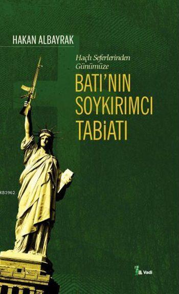 Batı'nın Soykırımcı Tabiatı; Haçlı Seferleri'nden Günümüze