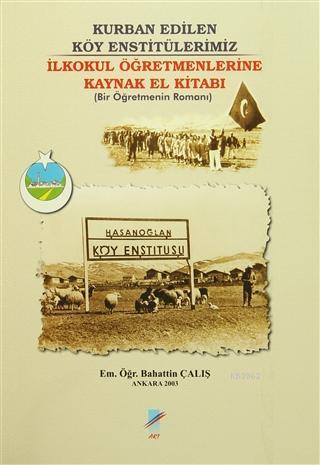 Kurban Edilen Köy Enstitülerimiz İlkokul Öğretmenlerine El Kitabı (Bir Öğretmenin Romanı)