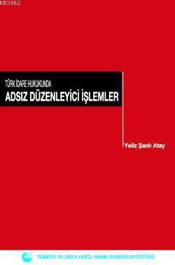 Türk İdare Hukukunda Adsız Düzenleyici İşlemler