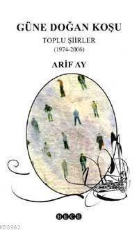 Güne Doğan Koşu Toplu Şiirler (1974-2006)