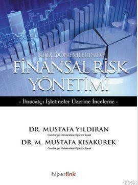 Kriz Dönemlerinde Finansal Risk Yönetimi; İhraçatçı İşletmeler Üzerine Deneme